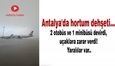 Antalya'da hortum dehşeti... 2 otobüs ve 1 minibüsü devirdi, uçaklara zarar verdi! Yaralılar var..