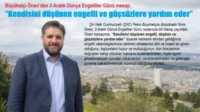 Büyükelçi Önen'den 3 Aralık Dünya Engelliler Günü mesajı;