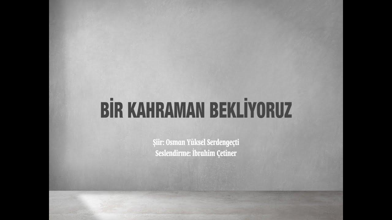 Bir Kahraman Bekliyoruz / Osman Yüksel Serdengeçti